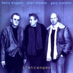 Allan Brown, Barry Duggan & Gary Costello - L' Etranger