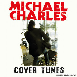 Michael Charles - Cover Tunes - Under The Covers: Disc Five
