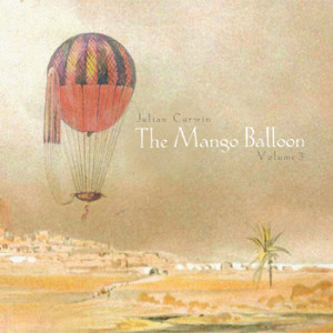 Julian Curwin - The Mango Balloon: Volume 3