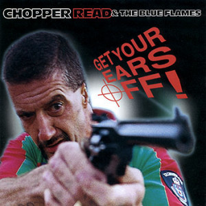 Chopper Read & The Blue Flames - Get Your Ears Off! (2CD)
