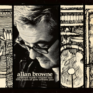 Allan Browne - Collected Works Volume II: Fifty Years Of New Orleans Jazz