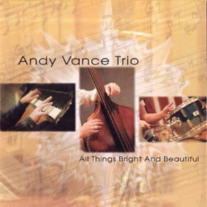 The Andy Vance Trio - All Things Bright & Beautiful