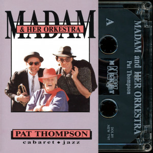 **LIMITED EDITION** Pat Thompson - Madam & Her Orkestra (CASSETTE)