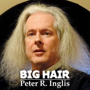 Peter R. Inglis-Big Hair