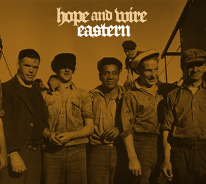 The Eastern - Hope and Wire