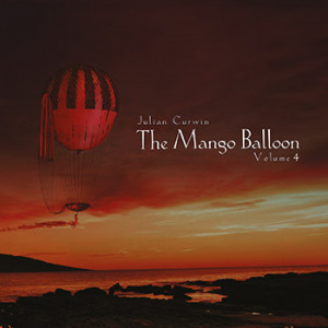 Julian Curwin - The Mango Balloon: Volume 4