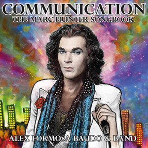 Alex Formosa Baudo - COMMUNICATION 'The Marc Hunter Songbook'