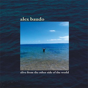 Alex Baudo-Alive from the Other Side of the World