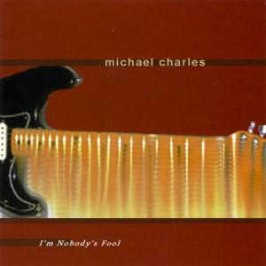 Michael Charles - I'm Nobody's Fool