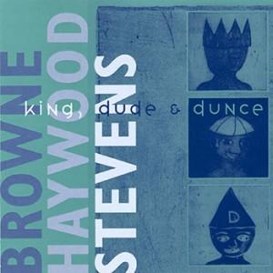 Browne, Haywood & Stevens - King, Dude & Dunce