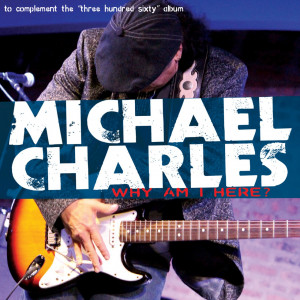 Michael Charles - Why Am I Here?