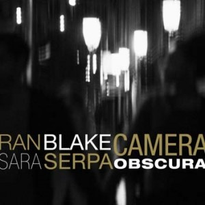 Sara Serpa & Ran Blake - Camera Obscura