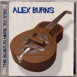 Alex Burns - The Blues Is Here To Stay