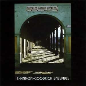 Shannon-Goodrich Ensemble - Worlds Within Worlds